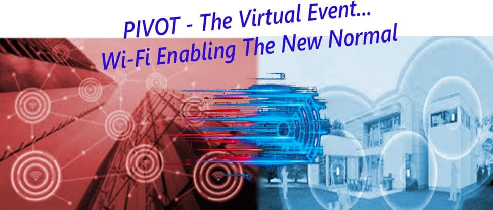 PIVOT - The Virtual Event. WiFi Enabling The New Normal